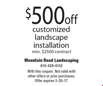 $500 off customized landscape installation min. $2500 contract. With this coupon. Not valid with other offers or prior purchases. Offer expires 5-26-17.