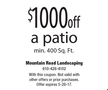 $1000 off a patio min. 400 Sq. Ft.. With this coupon. Not valid with other offers or prior purchases. Offer expires 5-26-17.