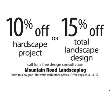15% off total landscape design or 10% off hardscape project. Call for a free design consultation. With this coupon. Not valid with other offers. Offer expires 4-14-17.