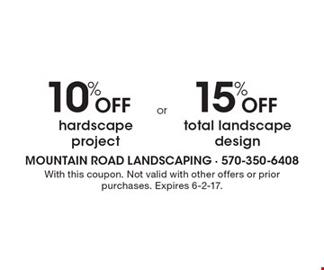 10% off hardscape project OR 15% off total landscape design. With this coupon. Not valid with other offers or prior purchases. Expires 6-2-17.