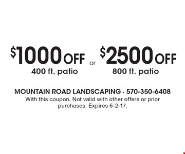 $1000 off 400 ft. patio OR $2500 off 800 ft. patio. With this coupon. Not valid with other offers or prior purchases. Expires 6-2-17.