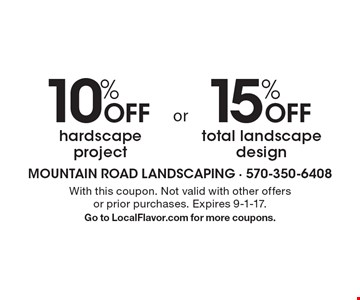 10% OFF hardscape project. 15% OFF total landscape design. . With this coupon. Not valid with other offers or prior purchases. Expires 9-1-17.Go to LocalFlavor.com for more coupons.