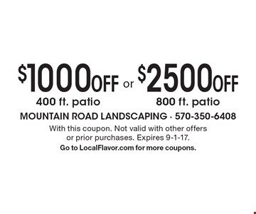 $1000 OFF 400 ft. patio. $2500 OFF 800 ft. patio. . With this coupon. Not valid with other offers or prior purchases. Expires 9-1-17.Go to LocalFlavor.com for more coupons.