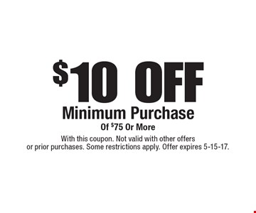 $10 off minimum purchase of $75 or more. With this coupon. Not valid with other offers or prior purchases. Some restrictions apply. Offer expires 5-15-17.
