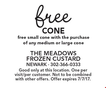 Free Cone free small cone with the purchase of any medium or large cone. Good only at this location. One per visit/per customer. Not to be combined with other offers. Offer expires 7/7/17.