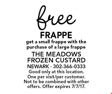 Free Frappe get a small frappe with the purchase of a large frappe. Good only at this location. One per visit/per customer. Not to be combined with other offers. Offer expires 7/7/17.