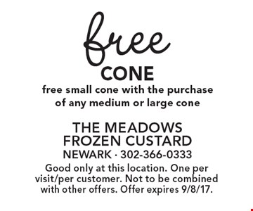 Free Cone. Free small cone with the purchase of any medium or large cone. Good only at this location. One per visit/per customer. Not to be combined with other offers. Offer expires 9/8/17.