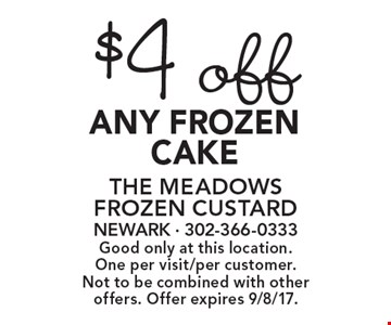 $4 off any frozen cake. Good only at this location. One per visit/per customer. Not to be combined with other offers. Offer expires 9/8/17.