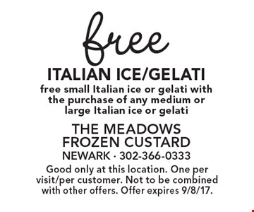 Free Italian Ice/Gelati. Free small Italian ice or gelati with the purchase of any medium or large Italian ice or gelati. Good only at this location. One per visit/per customer. Not to be combined with other offers. Offer expires 9/8/17.