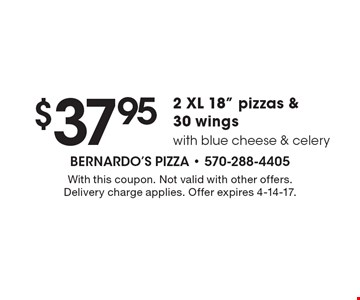 $37.95 2 XL 18 inch pizzas & 30 wings with blue cheese & celery. With this coupon. Not valid with other offers. Delivery charge applies. Offer expires 4-14-17.