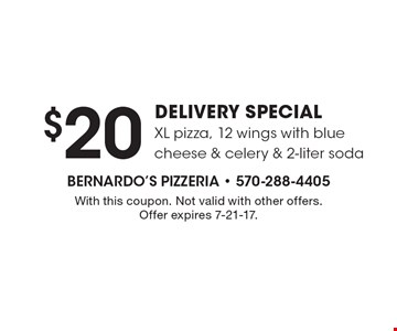 $20 DELIVERY SPECIAL XL pizza, 12 wings with blue cheese & celery & 2-liter soda. With this coupon. Not valid with other offers. Offer expires 7-21-17.