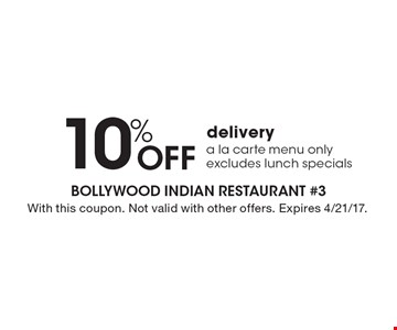 10% Off delivery. A la carte menu only. Excludes lunch specials. With this coupon. Not valid with other offers. Expires 4/21/17.