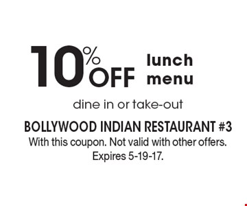 10% Off lunch menu. dine in or take-out . With this coupon. Not valid with other offers. Expires 5-19-17.