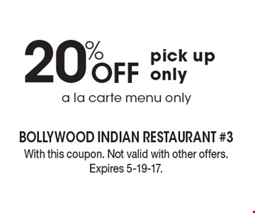 20% Off pick up only a la carte menu only. With this coupon. Not valid with other offers. Expires 5-19-17.