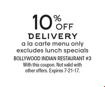 10% OFF delivery. A la carte menu only. Excludes lunch specials. With this coupon. Not valid with other offers. Expires 7-21-17.