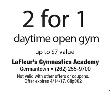 2 for 1 daytime open gym. Up to $7 value. Not valid with other offers or coupons. Offer expires 4/14/17. Clip002