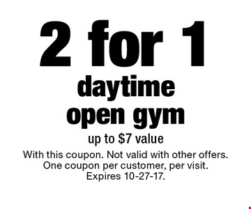 2 for 1 daytime open gym. up to $7 value. With this coupon. Not valid with other offers. One coupon per customer, per visit. Expires 10-27-17.