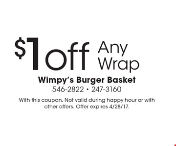 $1 off Any Wrap. With this coupon. Not valid during happy hour or with other offers. Offer expires 4/28/17.