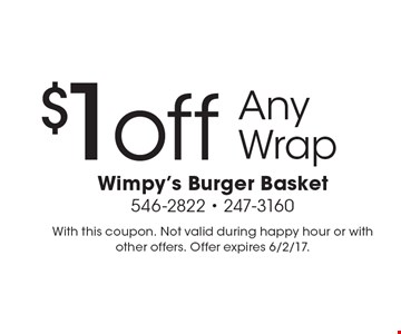 $1off Any Wrap. With this coupon. Not valid during happy hour or with other offers. Offer expires 6/2/17.