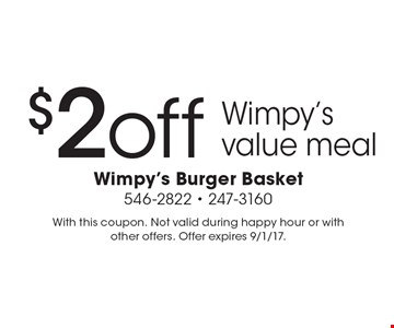 $2 off Wimpy's value meal. With this coupon. Not valid during happy hour or with other offers. Offer expires 9/1/17.