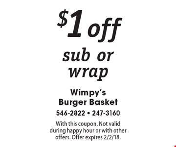 $1 off sub or wrap. With this coupon. Not valid during happy hour or with other offers. Offer expires 2/2/18.