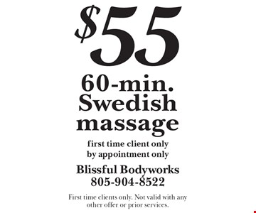 $55 60-min. Swedish massage first time client only by appointment only. First time clients only. Not valid with any other offer or prior services.