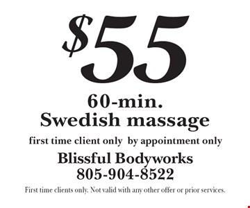 $55 60-min. Swedish massage, first time client only, by appointment only. First time clients only. Not valid with any other offer or prior services.