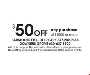 $50 Off any purchase of $1000 or more. With this coupon. Not valid with other offers or prior purchases. No splitting orders. Limit 1 per household. Offer expires 6-9-17.