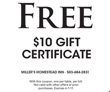 Free $10 gift certificate. With this coupon. One per table, per bill. Not valid with other offers or prior purchases. Expires 4-7-17.