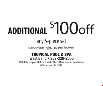 ADDITIONAL $100 off any 5-piece set. Some exclusions apply. See store for details. With this coupon. Not valid with other offers or prior purchases. Offer expires 8/11/17.