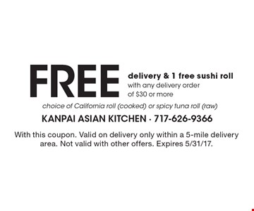 Free delivery & 1 free sushi roll with any delivery order of $30 or more choice of California roll (cooked) or spicy tuna roll (raw). With this coupon. Valid on delivery only within a 5-mile delivery area. Not valid with other offers. Expires 5/31/17.