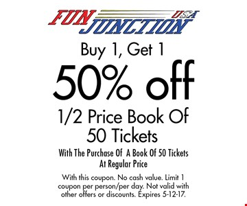 Buy 1, Get 1 50% off 1/2 Price Book Of 50 Tickets With The Purchase Of A Book Of 50 Tickets At Regular Price. With this coupon. No cash value. Limit 1 coupon per person/per day. Not valid with other offers or discounts. Expires 5-12-17.