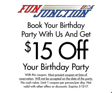 Book Your Birthday Party With Us And Get $15 Off Your Birthday Party. With this coupon. Must present coupon at time of reservation. Will not be accepted on the date of the party. No cash value. Limit 1 coupon per person/per day. Not valid with other offers or discounts. Expires 5-12-17.