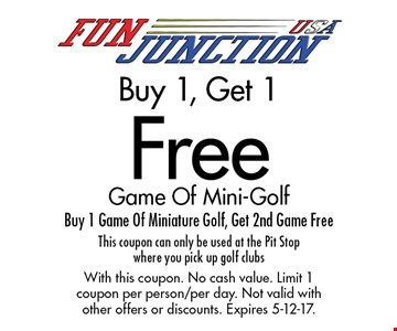 Buy 1, Get 1 Free Game Of Mini-Golf Buy 1 Game Of Miniature Golf, Get 2nd Game Free This coupon can only be used at the Pit Stop where you pick up golf clubs. With this coupon. No cash value. Limit 1 coupon per person/per day. Not valid with other offers or discounts. Expires 5-12-17.