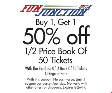 50% off 1/2 Price Book Of 50 Tickets. Buy 1, Get 1 50% off 1/2 Price Book Of 50 Tickets With The Purchase Of A Book Of 50 Tickets At Regular Price. With this coupon. No cash value. Limit 1 coupon per person/per day. Not valid with other offers or discounts. Expires 8-26-17.