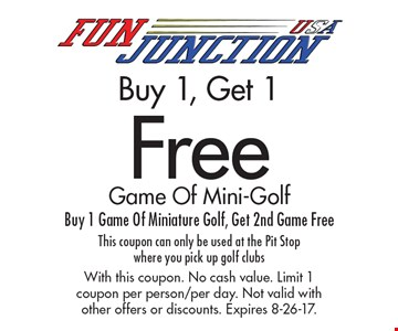 Buy 1, Get 1 Free Game Of Mini-Golf. Buy 1 Game Of Miniature Golf, Get 2nd Game Free This coupon can only be used at the Pit Stop where you pick up golf clubs. With this coupon. No cash value. Limit 1 coupon per person/per day. Not valid with other offers or discounts. Expires 8-26-17.