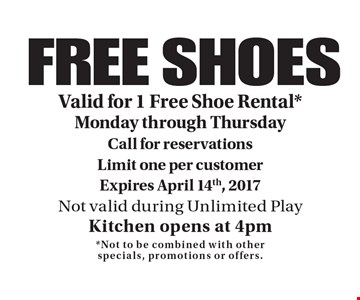 FREE SHOES. Valid for 1 Free Shoe Rental *Monday through Thursday. Call for reservations. Limit one per customer. Expires April 14th, 2017. Not valid during Unlimited PlayKitchen opens at 4pm *Not to be combined with other specials, promotions or offers.