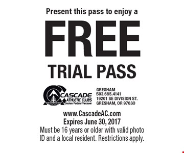 Free trial pass. www.CascadeAC.comExpires June 30, 2017Must be 16 years or older with valid photo ID and a local resident. Restrictions apply.