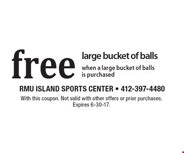 Free large bucket of balls when a large bucket of balls is purchased. With this coupon. Not valid with other offers or prior purchases. Expires 6-30-17.