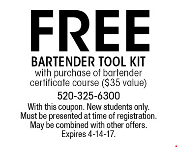 Free Bartender tool kit with purchase of bartender certificate course ($35 value). With this coupon. New students only. Must be presented at time of registration. May be combined with other offers. Expires 4-14-17.