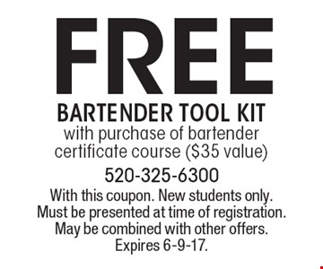 Free Bartender tool kit with purchase of bartender certificate course ($35 value). With this coupon. New students only. Must be presented at time of registration. May be combined with other offers. Expires 6-9-17.