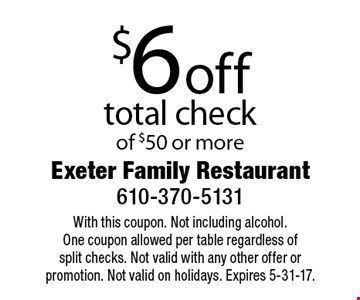 $6 off total check of $50 or more. With this coupon. Not including alcohol. One coupon allowed per table regardless of split checks. Not valid with any other offer or promotion. Not valid on holidays. Expires 5-31-17.