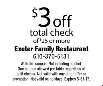 $3 off total check of $25 or more. With this coupon. Not including alcohol. One coupon allowed per table regardless of split checks. Not valid with any other offer or promotion. Not valid on holidays. Expires 5-31-17.