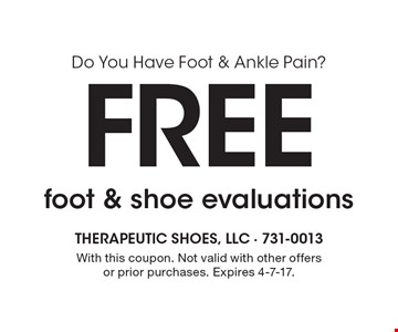Do You Have Foot & Ankle Pain? Free foot & shoe evaluations. With this coupon. Not valid with other offers or prior purchases. Expires 4-7-17.