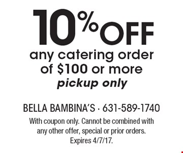 10% Off any catering order of $100 or more, pickup only. With coupon only. Cannot be combined with any other offer, special or prior orders. Expires 4/7/17.