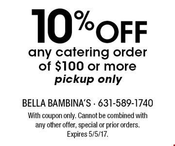 10% Off any catering order of $100 or more. pickup only. With coupon only. Cannot be combined with any other offer, special or prior orders. Expires 5/5/17.