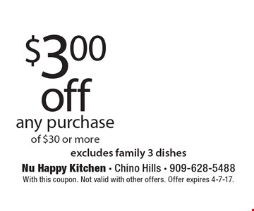 $3.00 off any purchase of $30 or more. Excludes family 3 dishes. With this coupon. Not valid with other offers. Offer expires 4-7-17.