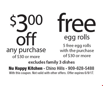 $3.00 off any purchase of $30 or more or free egg rolls 5 free egg rolls with the purchase of $30 or more. Excludes family 3 dishes. With this coupon. Not valid with other offers. Offer expires 6/9/17.