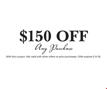$150 Off Any Purchase. With this coupon. Not valid with other offers or prior purchases. Offer expires 2-9-18.