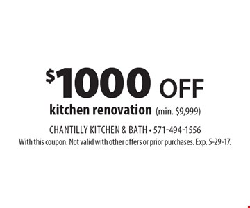 $1000 Off kitchen renovation (min. $9,999). With this coupon. Not valid with other offers or prior purchases. Exp. 5-29-17.